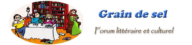 Grain de sel - Forum littéraire et culturel