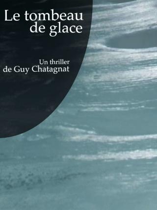 Le Tombeau de Glace de Guy Chatagnat
