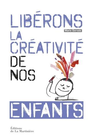 GERVAIS, Marie - Libérons la créativité de nos enfants