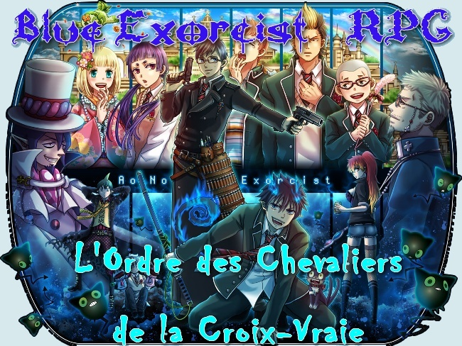 Blue Exorcist RPG - L'ordre des Chevaliers de la Croix Vraie